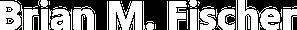 Brian M. Fischer Logo White